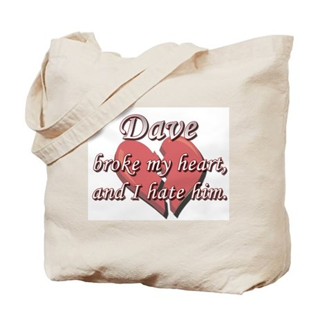 Dave broke my heart and I hate him Tote Bag