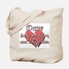 Dave broke my heart and I hate him Tote Bag