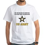 My Husband is serving - Army White T-Shirt