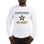 My Husband is serving - Army Long Sleeve T-Shirt