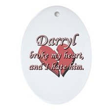 Darryl broke my heart and I hate him Ornament (Ova