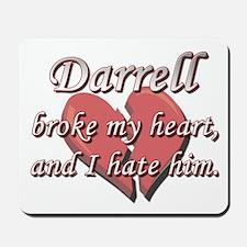 Darrell broke my heart and I hate him Mousepad