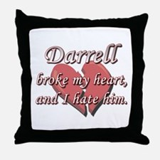 Darrell broke my heart and I hate him Throw Pillow