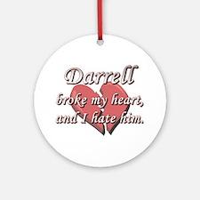 Darrell broke my heart and I hate him Ornament (Ro