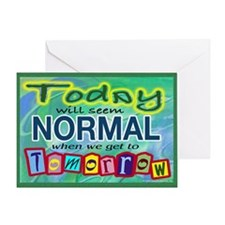 Today Will Seem Normal... Greeting Card
