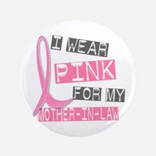 """I Wear Pink For My Mother-In-Law 37 3.5"""" Button"""