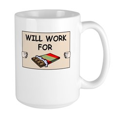 WILL WORK FOR CHOCOLATE Large Mug