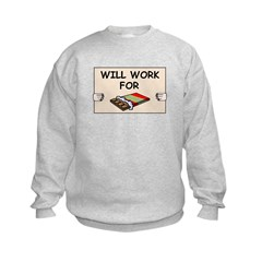 WILL WORK FOR CHOCOLATE Sweatshirt