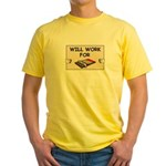 WILL WORK FOR CHOCOLATE Yellow T-Shirt