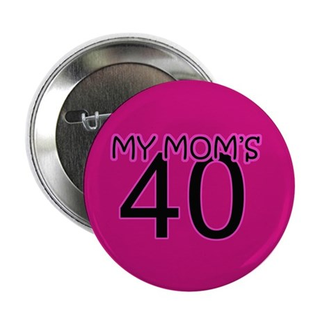 """Mom's 40th Birthday 2.25"""" Button (10 pack)"""