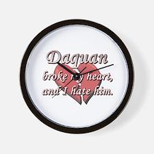 Daquan broke my heart and I hate him Wall Clock