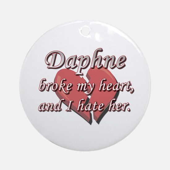 Daphne broke my heart and I hate her Ornament (Rou