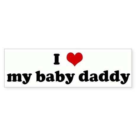 I Love my baby daddy Bumper Sticker