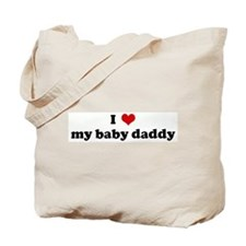 I Love my baby daddy Tote Bag