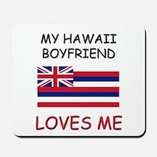 My Hawaii Boyfriend Loves Me Mousepad
