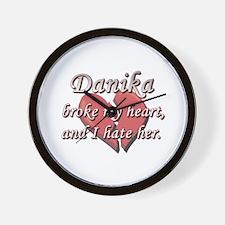 Danika broke my heart and I hate her Wall Clock