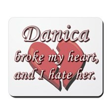 Danica broke my heart and I hate her Mousepad