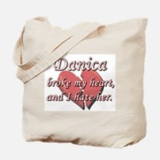 Danica broke my heart and I hate her Tote Bag