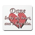 Dane broke my heart and I hate him Mousepad