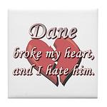 Dane broke my heart and I hate him Tile Coaster