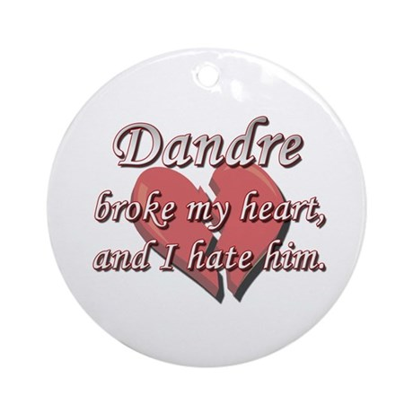 Dandre broke my heart and I hate him Ornament (Rou