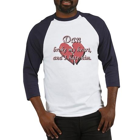 Dan broke my heart and I hate him Baseball Jersey