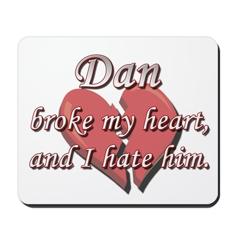 Dan broke my heart and I hate him Mousepad