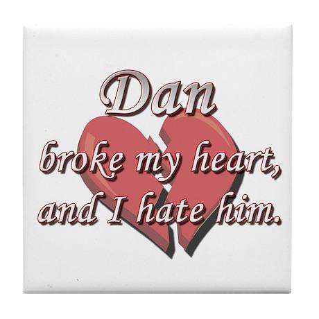 Dan broke my heart and I hate him Tile Coaster