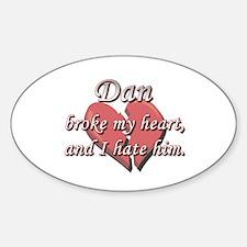 Dan broke my heart and I hate him Oval Decal