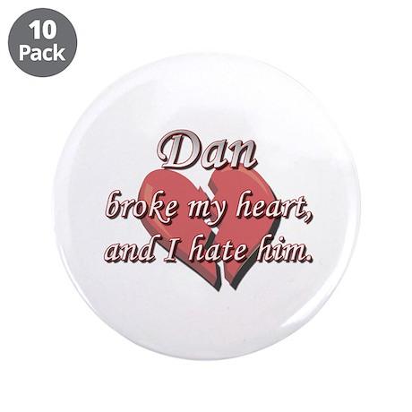 "Dan broke my heart and I hate him 3.5"" Button (10"