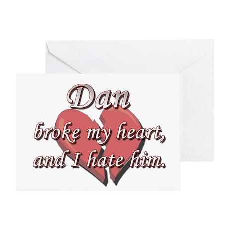 Dan broke my heart and I hate him Greeting Card