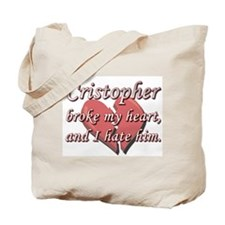 Cristopher broke my heart and I hate him Tote Bag