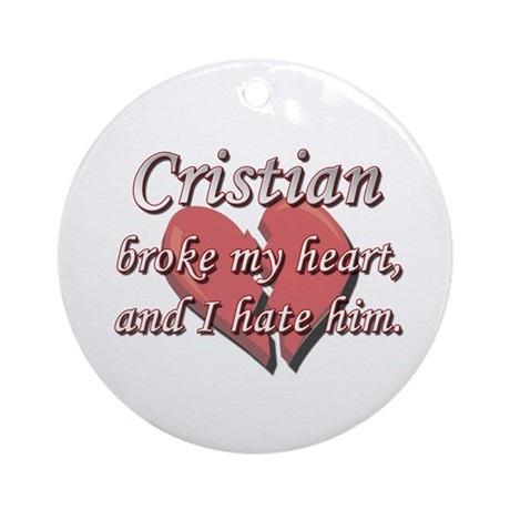 Cristian broke my heart and I hate him Ornament (R