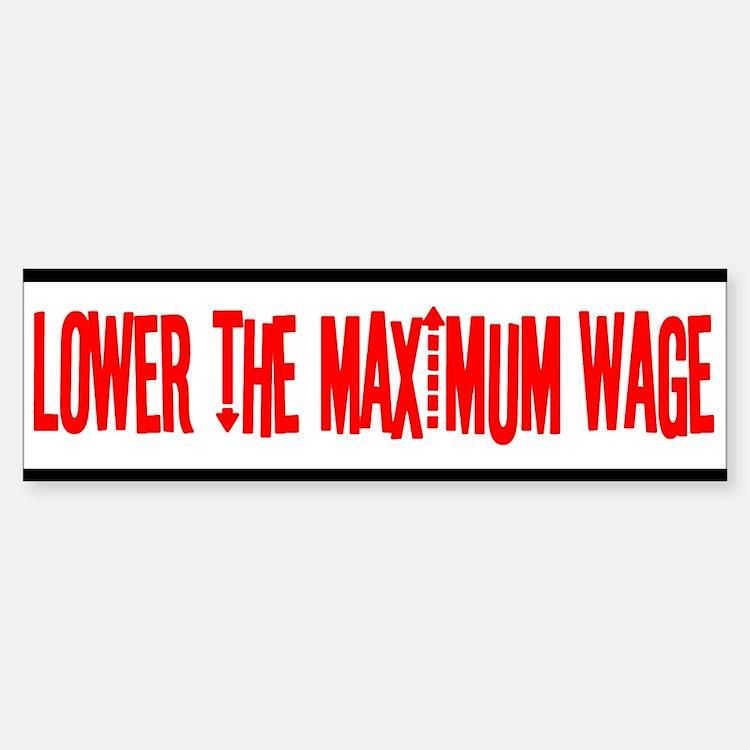 Lower the Maximum Wage Bumper Bumper Bumper Sticker
