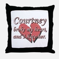 Courtney broke my heart and I hate her Throw Pillo