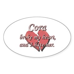 Cora broke my heart and I hate her Oval Decal