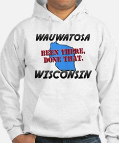 wauwatosa wisconsin - been there, done that Hoodie