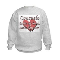 Consuelo broke my heart and I hate her Sweatshirt