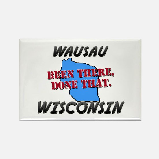 wausau wisconsin - been there, done that Rectangle