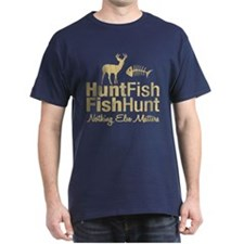 Hunt Fish Nothing Else Matters T-Shirt