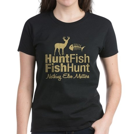 Hunt Fish Nothing Else Matters Women's Dark T-Shir