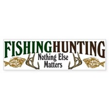 Fishing Hunting Nothing Else Matters Bumper Sticker