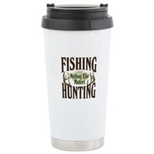 Fishing Hunting Nothing Else Matters Travel Mug
