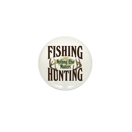 Fishing Hunting Nothing Else Matters Mini Button (