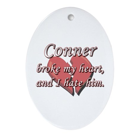 Conner broke my heart and I hate him Ornament (Ova