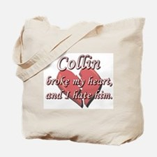 Collin broke my heart and I hate him Tote Bag