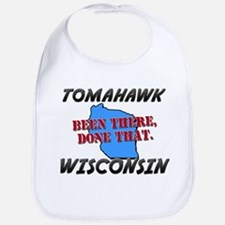 tomahawk wisconsin - been there, done that Bib