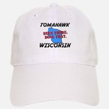tomahawk wisconsin - been there, done that Baseball Baseball Cap