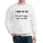 I May Be Fat, But You're Ugly Sweatshirt