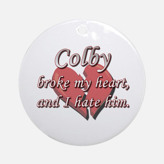 Colby broke my heart and I hate him Ornament (Roun
